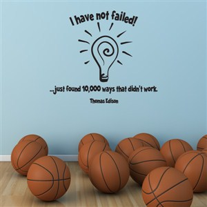I have not failed… just found 10,000 ways that didn't work - Thomas Edison - Vinyl Wall Decal - Wall Quote - Wall Decor