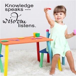 Knowledge speaks… wisdom listens - Vinyl Wall Decal - Wall Quote - Wall Decor