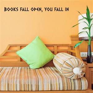 Books fall open, you fall in - Vinyl Wall Decal - Wall Quote - Wall Decor