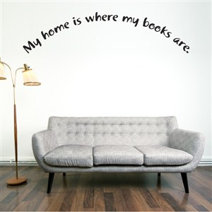 My home is where my books are. - Vinyl Wall Decal - Wall Quote - Wall Decor