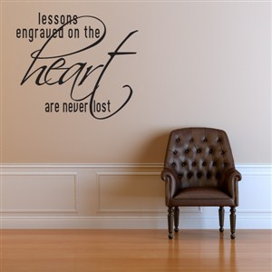 Lessons engraved on the heart are never lost - Vinyl Wall Decal - Wall Quote - Wall Decor