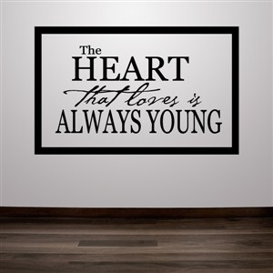 The heart that loves is always young - Vinyl Wall Decal - Wall Quote - Wall Decor