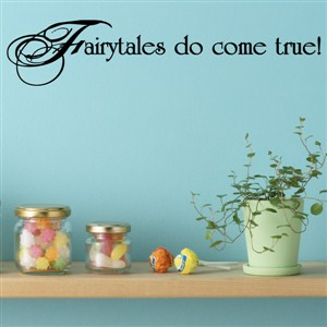 Fairytales do come true! - Vinyl Wall Decal - Wall Quote - Wall Decor