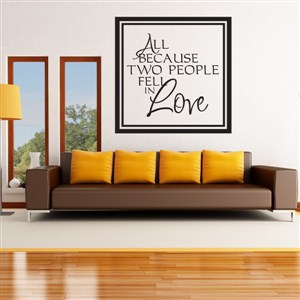 All because two people fell in love - Vinyl Wall Decal - Wall Quote - Wall Decor