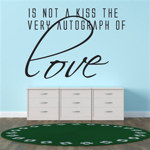 Is not a kiss the very autograph of love - Vinyl Wall Decal - Wall Quote - Wall Decor