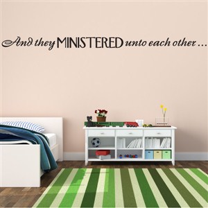 And they ministered unto each other… - Vinyl Wall Decal - Wall Quote - Wall Decor