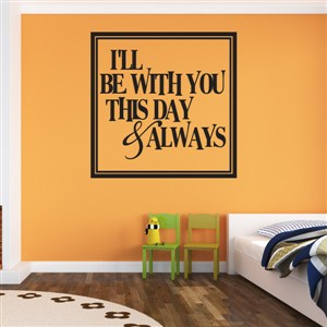 I'll be with you this day & always - Vinyl Wall Decal - Wall Quote - Wall Decor