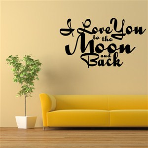 I love you to the moon and back - Vinyl Wall Decal - Wall Quote - Wall Decor