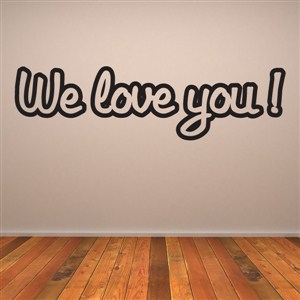 We love you! - Vinyl Wall Decal - Wall Quote - Wall Decor