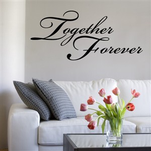 Together Forever - Vinyl Wall Decal - Wall Quote - Wall Decor
