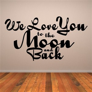 We love you to the moon and back - Vinyl Wall Decal - Wall Quote - Wall Decor