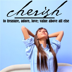 Cherish to treasure, adore, love; value above all else - Vinyl Wall Decal - Wall Quote - Wall Decor