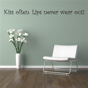 Kiss often. Lips never wear out! - Vinyl Wall Decal - Wall Quote - Wall Decor