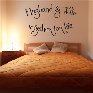 Husband & Wife together for life - Vinyl Wall Decal - Wall Quote - Wall Decor