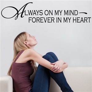 Always on my mind Forever in my heart - Vinyl Wall Decal - Wall Quote - Wall Decor