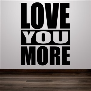 Love you more - Vinyl Wall Decal - Wall Quote - Wall Decor