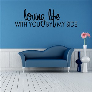 Loving life with you by my side - Vinyl Wall Decal - Wall Quote - Wall Decor
