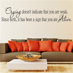 Crying doesn't indicate that you are weak. Since birth, it has been a sign - Vinyl Wall Decal - Wall Quote - Wall Decor