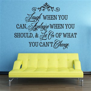 Laugh when you can, Apologize when you should, & Let go of what you can't  - Vinyl Wall Decal - Wall Quote - Wall Decor