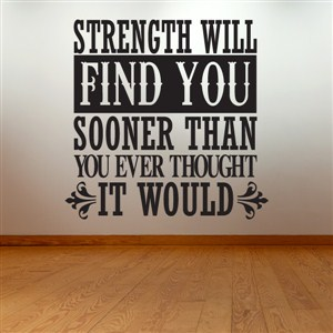 Strength will find you sooner than you ever thought it would - Vinyl Wall Decal - Wall Quote - Wall Decor