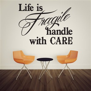 Life is fragile handle with care - Vinyl Wall Decal - Wall Quote - Wall Decor