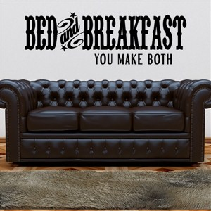 Bed and Breakfast you make both - Vinyl Wall Decal - Wall Quote - Wall Decor