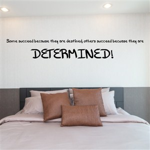 Some succeed because they are destined, other succeed because they are - Vinyl Wall Decal - Wall Quote - Wall Decor