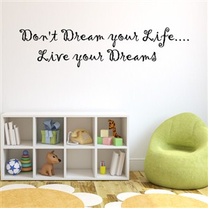 Don't dream your life… live your dreams - Vinyl Wall Decal - Wall Quote - Wall Decor
