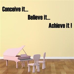 Conceive it… Believe it… Achieve it! - Vinyl Wall Decal - Wall Quote - Wall Decor