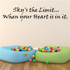 Sky's the limit… When your heart is in it. - Vinyl Wall Decal - Wall Quote - Wall Decor