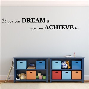 If you can dream it, you can achieve it. - Vinyl Wall Decal - Wall Quote - Wall Decor