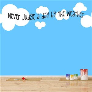Never judge a day by the weather - Vinyl Wall Decal - Wall Quote - Wall Decor