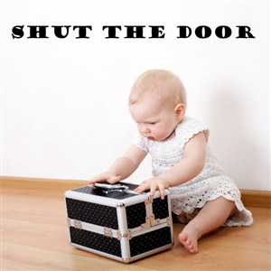 Shut the door - Vinyl Wall Decal - Wall Quote - Wall Decor