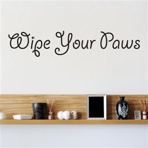 Wipe your paws - Vinyl Wall Decal - Wall Quote - Wall Decor