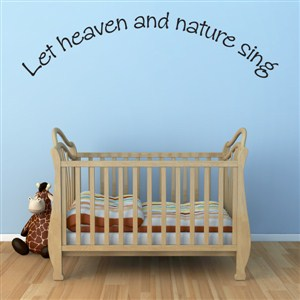 Let heaven and nature sing - Vinyl Wall Decal - Wall Quote - Wall Decor
