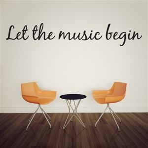 Let the music begin - Vinyl Wall Decal - Wall Quote - Wall Decor