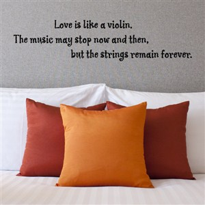 Love is like a violin. The music may stop now and then, but the strings - Vinyl Wall Decal - Wall Quote - Wall Decor