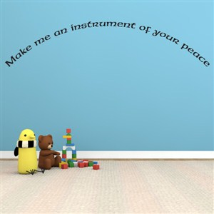 Make me an instrument of your peace - Vinyl Wall Decal - Wall Quote - Wall Decor