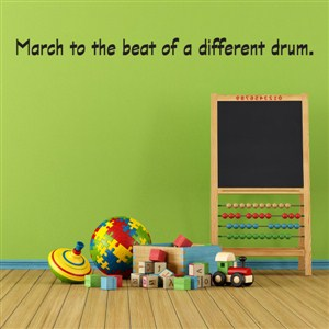 March to the beat of a different drum. - Vinyl Wall Decal - Wall Quote - Wall Decor