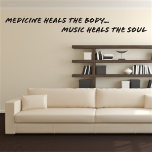 Medicine heals the body… Music heals the soul - Vinyl Wall Decal - Wall Quote - Wall Decor