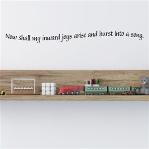 Now shall my inward joys arise and burst into a song. - Vinyl Wall Decal - Wall Quote - Wall Decor