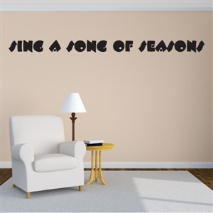 Sing a song of seasons - Vinyl Wall Decal - Wall Quote - Wall Decor
