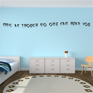 Sing as though no one can hear you - Vinyl Wall Decal - Wall Quote - Wall Decor