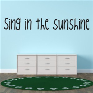 Sing in the sunshine - Vinyl Wall Decal - Wall Quote - Wall Decor