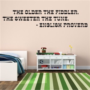 The older the fiddler, the sweeter the tune. - English Proverb - Vinyl Wall Decal - Wall Quote - Wall Decor