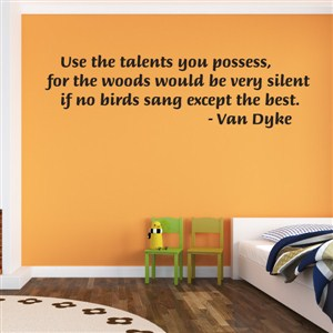 Use the talents you possess, for the woods would be very silent - Van Dyke - Vinyl Wall Decal - Wall Quote - Wall Decor