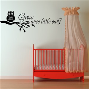 Grow wise little owl! - Vinyl Wall Decal - Wall Quote - Wall Decor