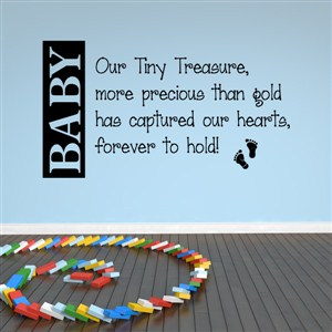 Baby our tiny treasure, more precious than gold has captured our hearts - Vinyl Wall Decal - Wall Quote - Wall Decor