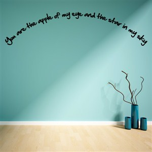 You are the apple of my eye and the start in my sky - Vinyl Wall Decal - Wall Quote - Wall Decor