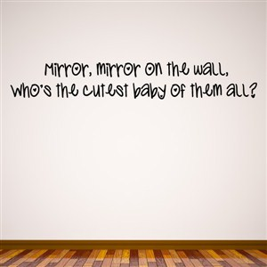 Mirror, mirror on the wall, who's the cutest baby of them all? - Vinyl Wall Decal - Wall Quote - Wall Decor